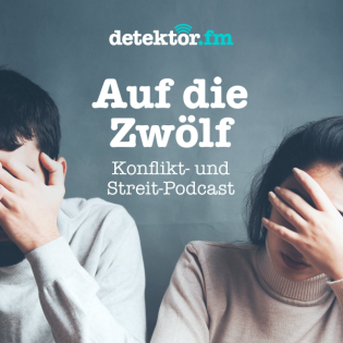 Auf die Zwölf – Der Konflikt- und Streit-Podcast