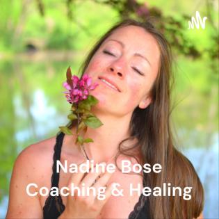 Nadine Bose Coaching & Healing - Dein Podcast für glückliche Beziehungen