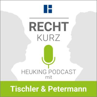 RECHT kurz: Der Heuking Podcast mit Tischler & Petermann