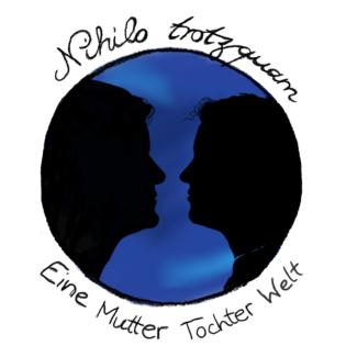 Nihilo trotzquam - Eine Mutter-Tochter-Welt