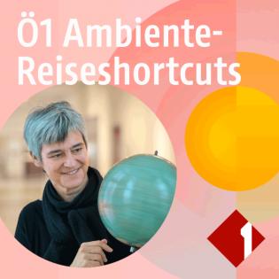 Ö1 Ambiente Reise-Shortcuts