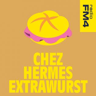 FM4 Chez Hermes Extrawurscht Podcast