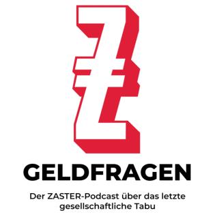 Geldfragen - Der ZASTER-Podcast über das letzte gesellschaftliche Tabu