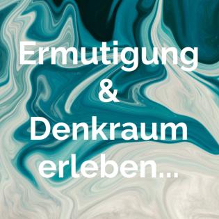 Ermutigung & Denkraum erleben...