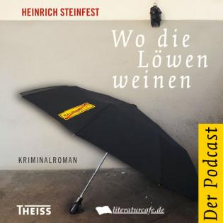 Heinrich Steinfest: Wo die Löwen weinen