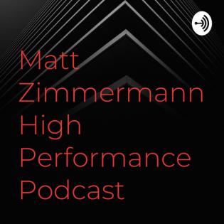 Matt Zimmermann's High Performance Podcast