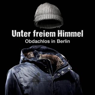Unter freiem Himmel - Obdachlos in Berlin