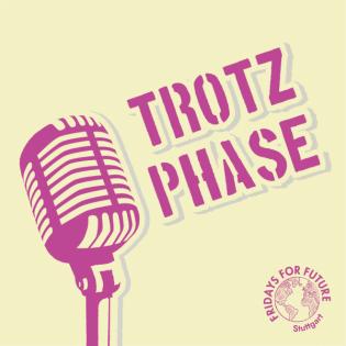 Trotzphase - Der Podcast von Fridays for Future Stuttgart