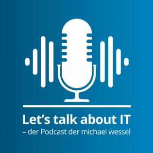 Let's talk about IT - der Podcast der michael wessel
