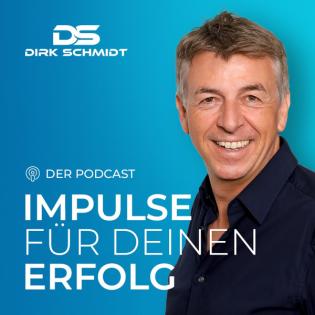 IMPULSE FÜR DEINEN ERFOLG   Dein Podcast - Wie DU das Beste aus Deinem Leben machst! By Dirk Schmidt
