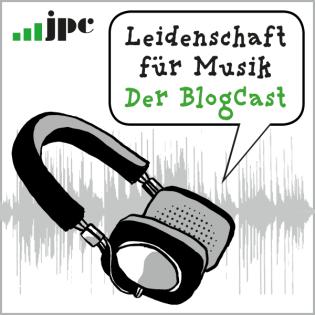 Leidenschaft für Musik – der jpc-BlogCast