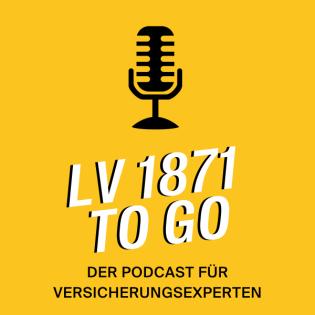 LV 1871 to Go - der Podcast für Versicherungsexperten