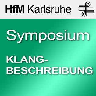 Internationales musikwissenschaftliches Symposium: Klangbeschreibung