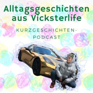 Alltagsgeschichten aus Vicksterlife - Ein Kurzgeschichten-Podcast