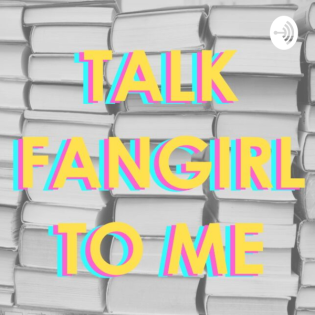 Talk Fangirl to Me