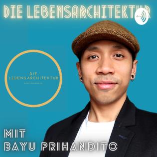 Die Lebensarchitektur mit Bayu Prihandito