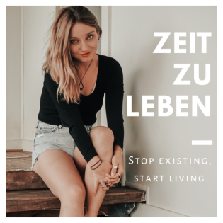 Zeit Zu Leben   Stop existing, start living.