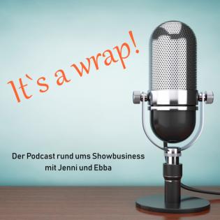 It's a wrap! - der Podcast rund ums Künstlerleben mit Jenni und Ebba