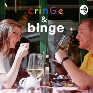 Cringe & Binge