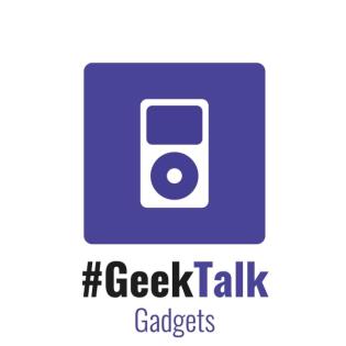 #GeekTalk Podcast - Gadgets