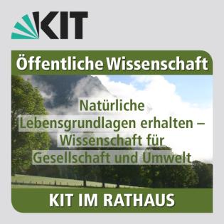 KIT im Rathaus, 16.06.2016: Natürliche Lebensgrundlagen erhalten - Wissenschaft für Gesellschaft und Umwelt