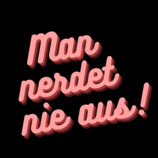 Man nerdet nie aus