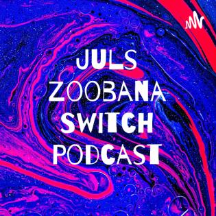 Juls Zoobana Switch Podcast