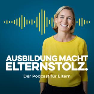 Ausbildung macht Elternstolz – Der Podcast für Eltern