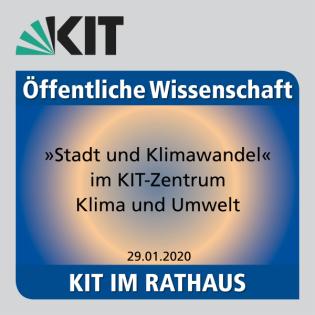 """KIT im Rathaus - Mittwoch, 29. Januar 2020: """"Stadt und Klimawandel"""" im KIT-Zentrum Klima und Umwelt"""