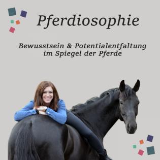 Pferdiosophie - Bewusstsein und Potenzialentfaltung im Spiegel der Pferde