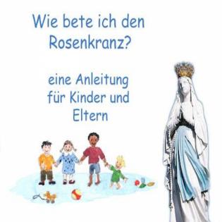 Rosenkranzgebet für Kinder und Eltern zum Mitbeten