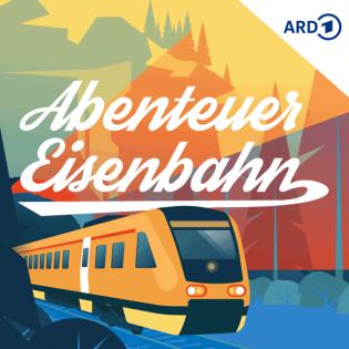Abenteuer Eisenbahn - unglaubliche Reisen, erstaunliche Erlebnisse