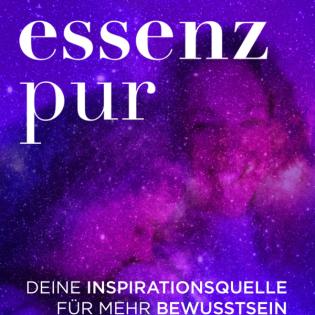 Essenz pur – Deine Inspirationsquelle für mehr Bewusstsein