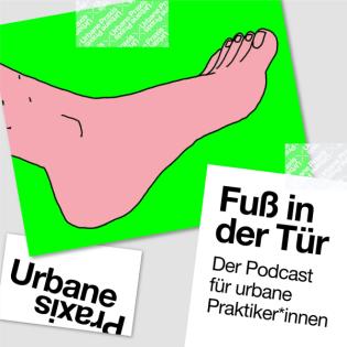 Fuß in der Tür - Der Podcast für Urbane Praktiker*innen