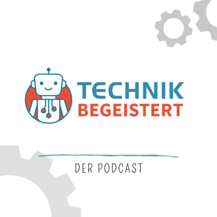 TECHNIK BEGEISTERT - Der Podcast