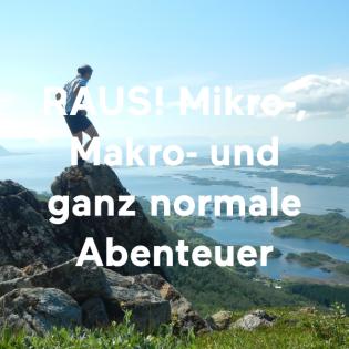 RAUS! Mikro-, Makro- und ganz normale Abenteuer
