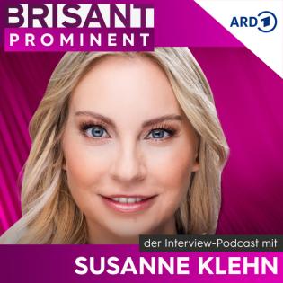 BRISANT PROMINENT - der Interview-Podcast mit Susanne Klehn