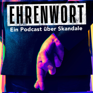 Ehrenwort - Ein Podcast über Skandale
