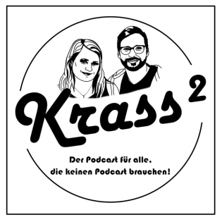Krass hoch Zwei - Der Podcast für alle die keinen Podcast brauchen