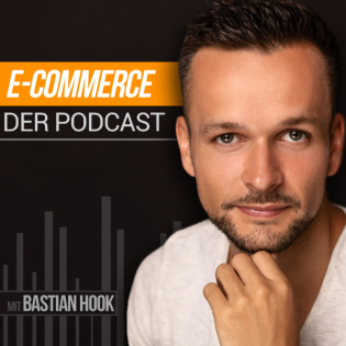 Der E-Commerce Podcast mit Bastian Hook - Lerne Geld mit Online Shops zu verdienen