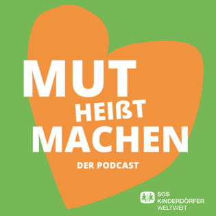 Mut heißt Machen - Der Podcast der SOS-Kinderdörfer
