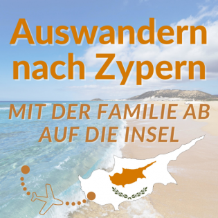 Auswandern nach Zypern - Mit der Familie ab auf die Insel