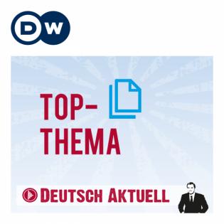 Top-Thema mit Vokabeln | Audios | DW Deutsch lernen
