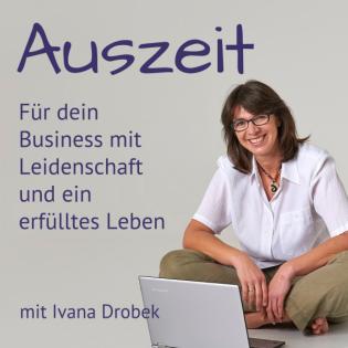Auszeit - Der Podcast für dein Business mit Leidenschaft und ein erfülltes Leben mit Ivana Drobek