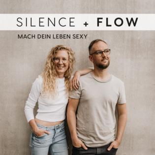 Silence and Flow - Mach dein Leben sexy!