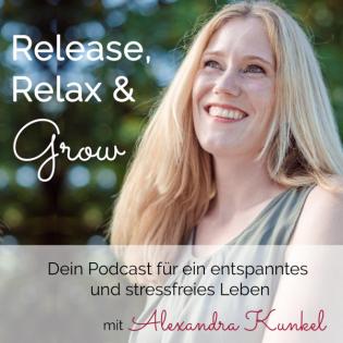 Release, Relax & Grow - Dein Podcast für ein entspanntes und stressfreies Leben
