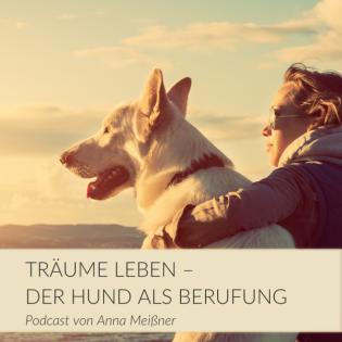 Träume leben - Der Hund als Berufung