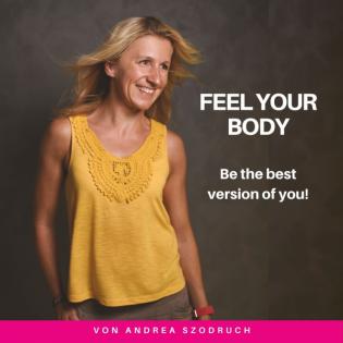 Feel your body  Der Female Empowerment Podcast - Persönlichkeitsentwicklung, Selbstliebe, Yoga & mehr