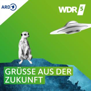 WDR 5 Neugier genügt – Grüße aus der Zukunft