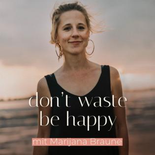 don't waste, be happy - Nachhaltigkeit ganz einfach leben.